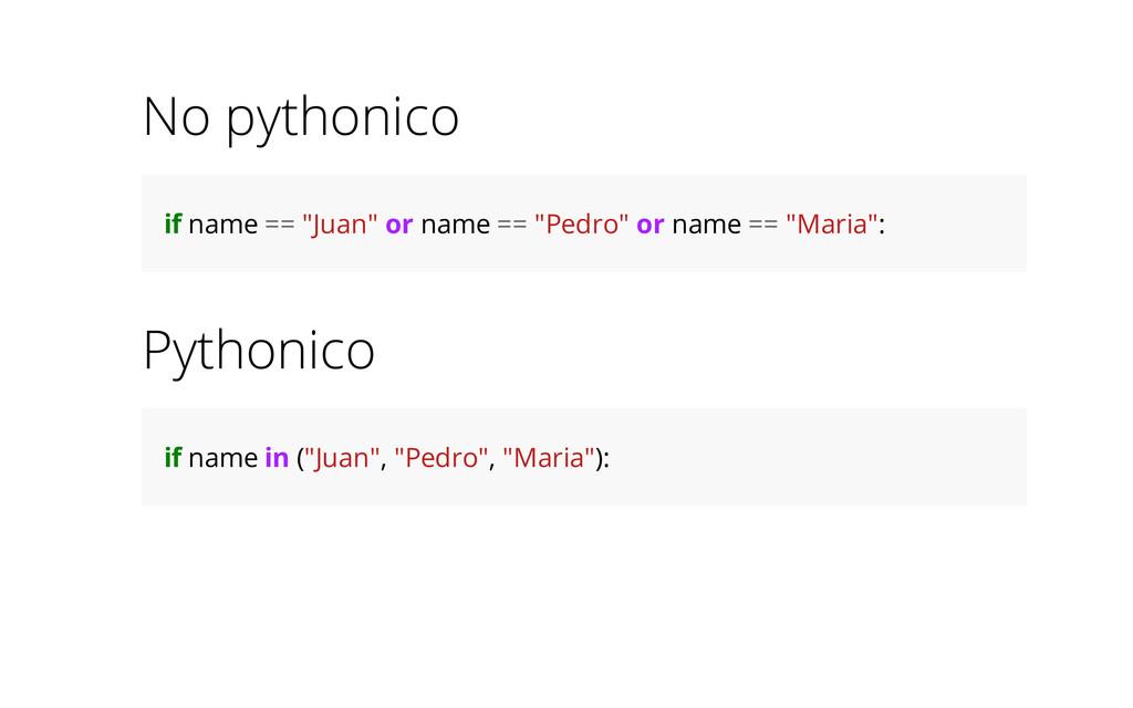 "No pythonico if name == ""Juan"" or name == ""Pedr..."