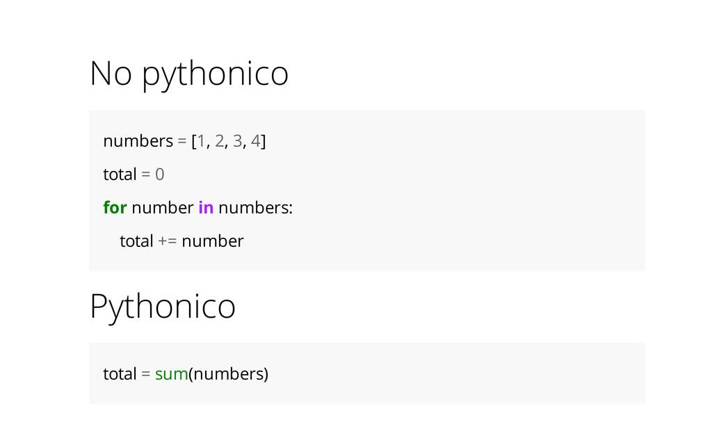 No pythonico numbers = [1, 2, 3, 4] total = 0 f...