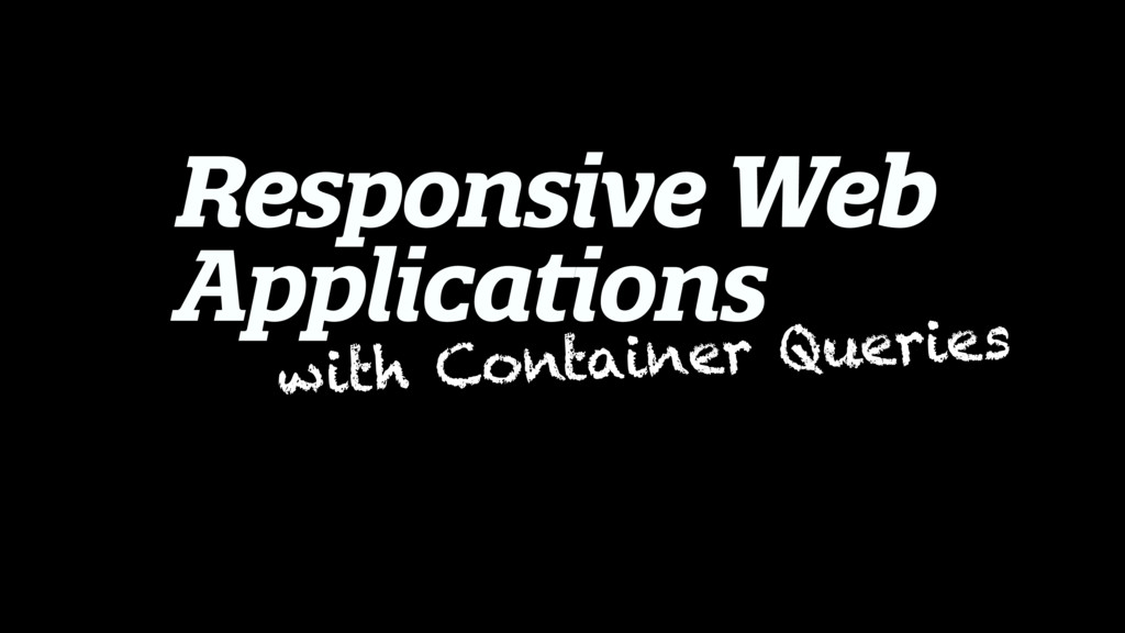 Responsive Web Applications with Container Quer...