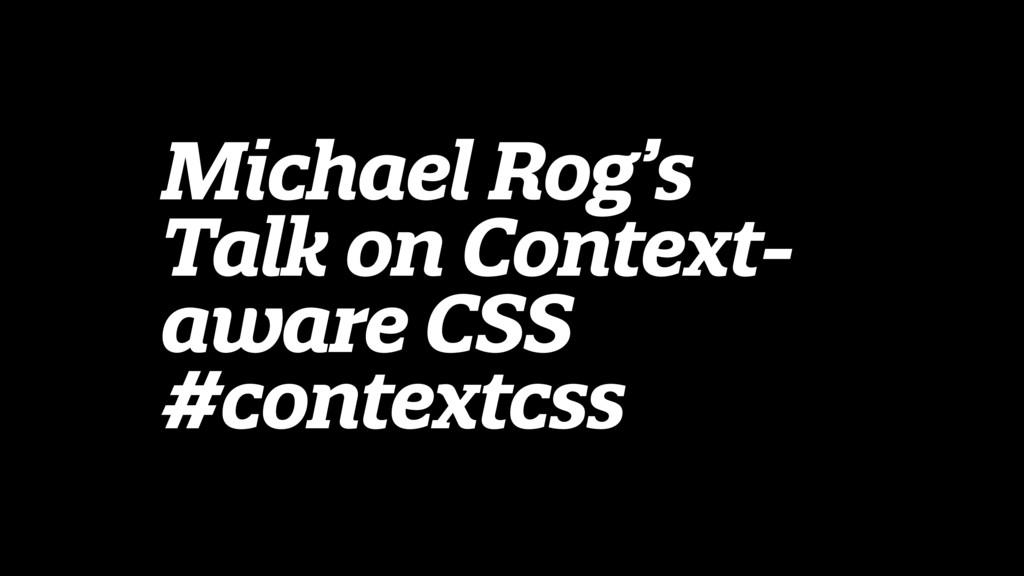 Michael Rog's Talk on Context- aware CSS #conte...