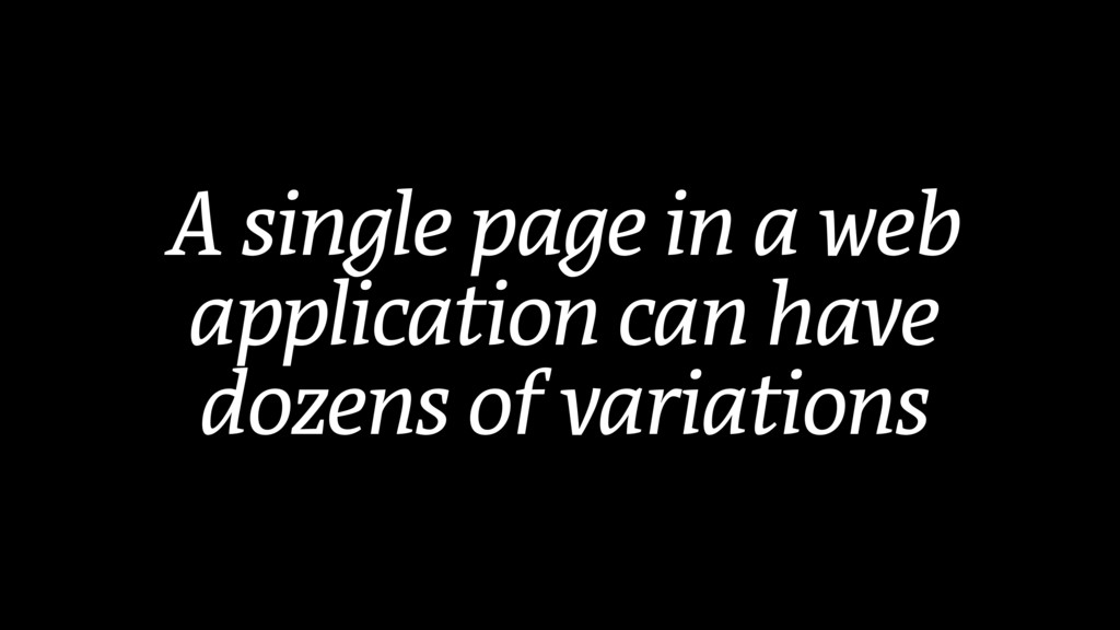 A single page in a web application can have doz...