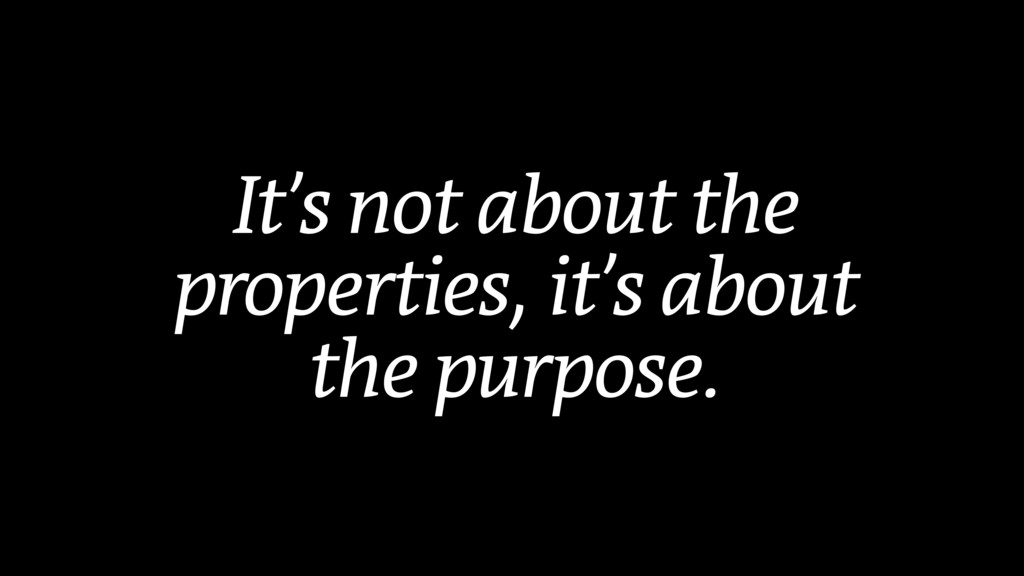 It's not about the properties, it's about the p...
