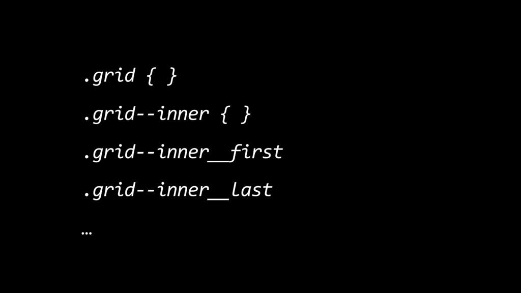 .grid { } .grid--inner { } .grid--inner__first ...