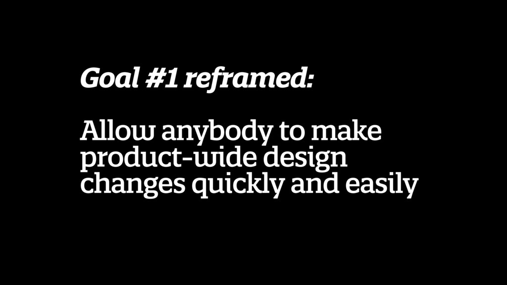 Goal #1 reframed: Allow anybody to make product...