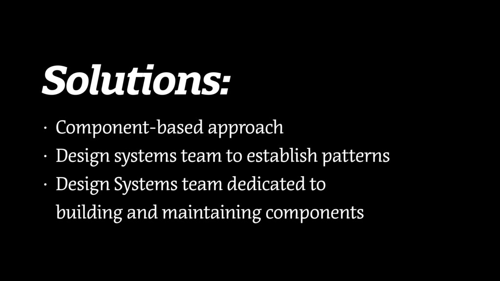 Solutions: • Component-based approach • Design ...