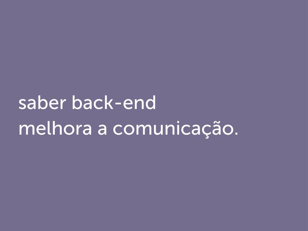 saber back-end melhora a comunicação.