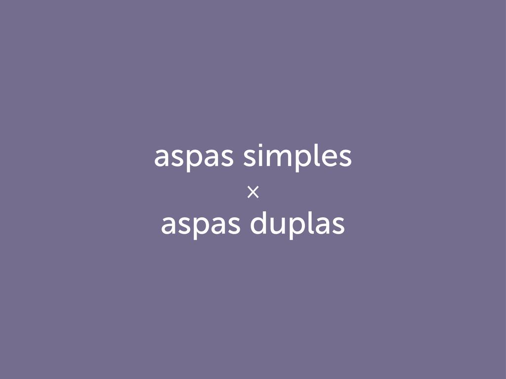 aspas simples × aspas duplas