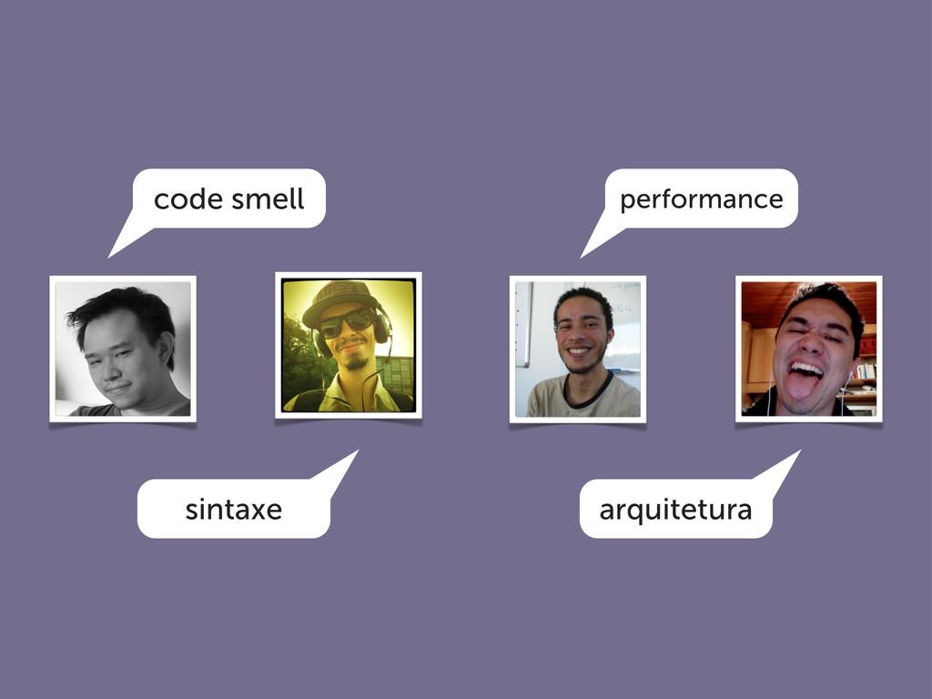code smell performance sintaxe arquitetura