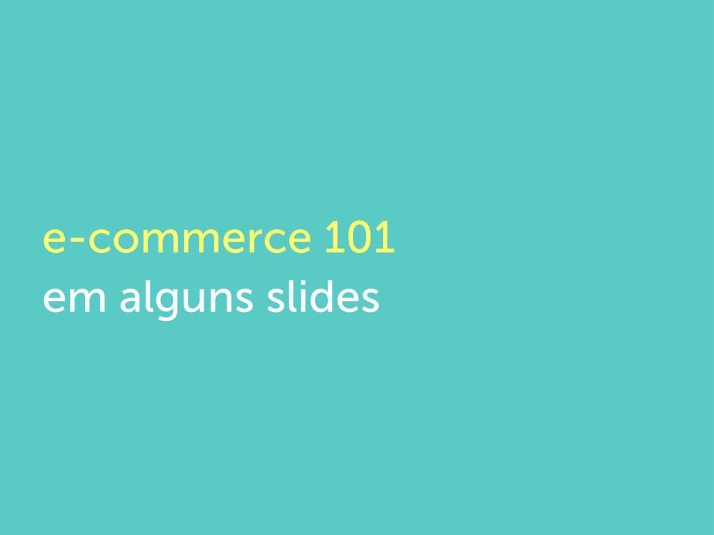 e-commerce 101 em alguns slides