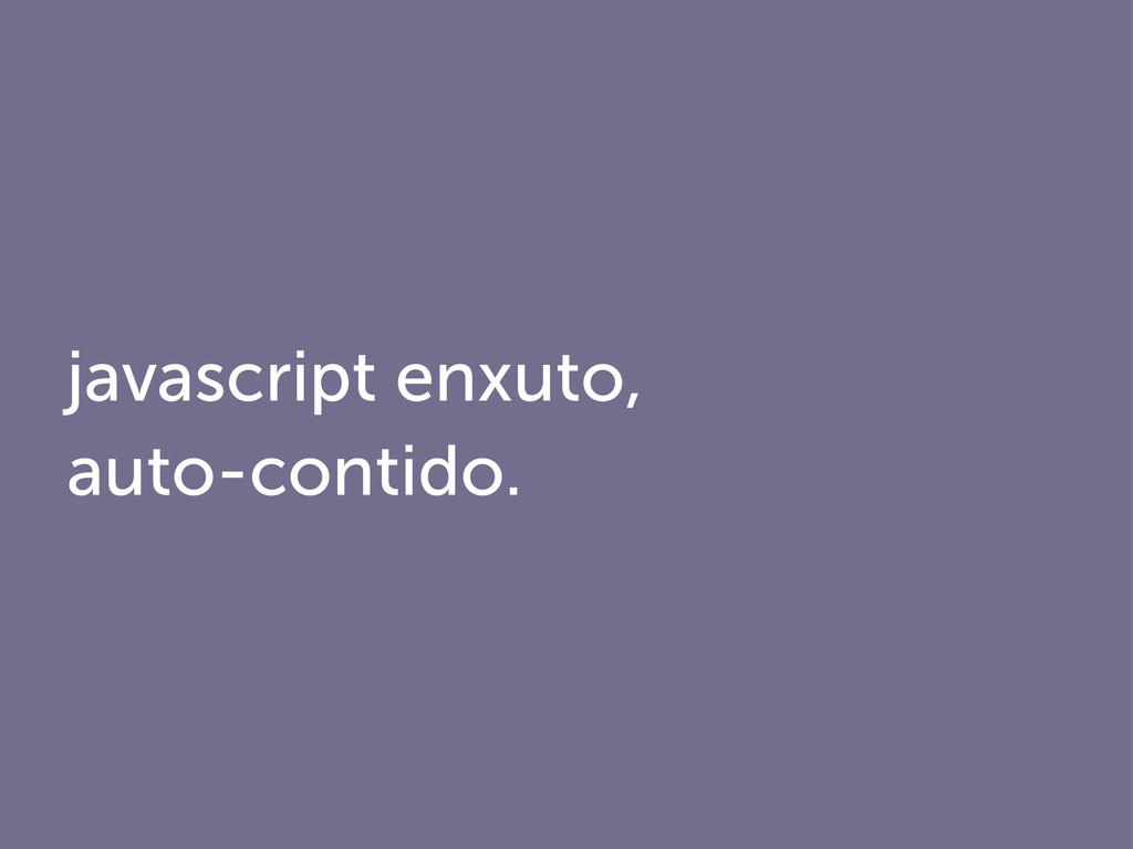 javascript enxuto, auto-contido.
