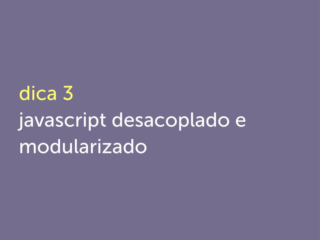 dica 3 javascript desacoplado e modularizado