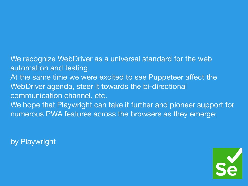 We recognize WebDriver as a universal standard ...
