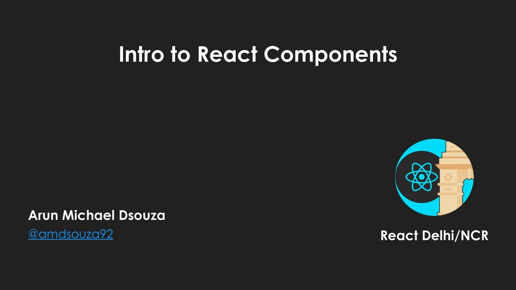 Intro to React Components Arun Michael Dsouza ...