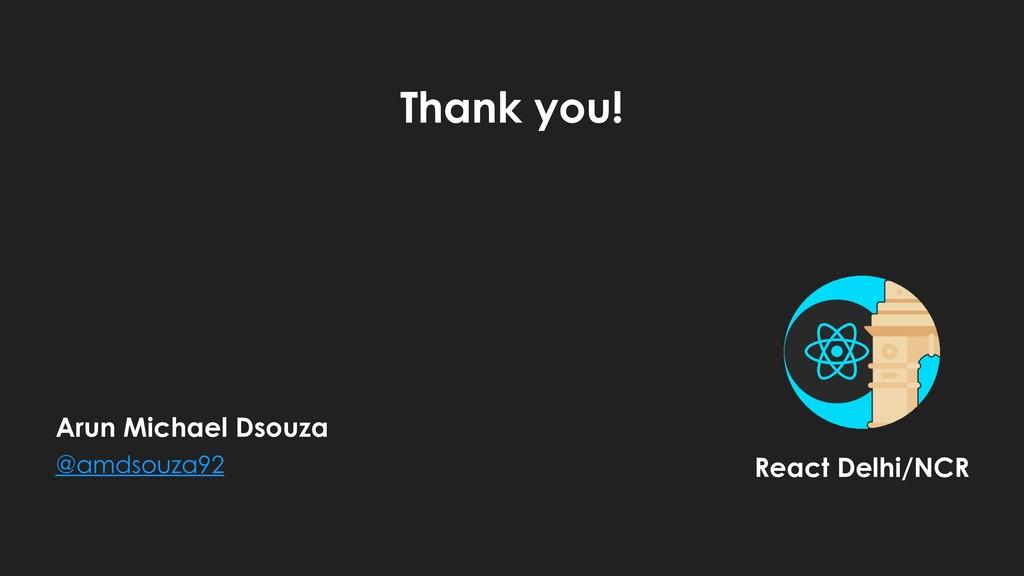 Thank you! React Delhi/NCR Arun Michael Dsouza...