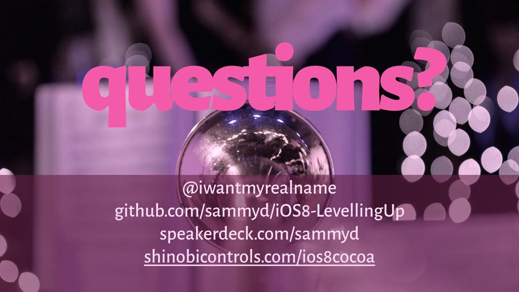 questions? @iwantmyrealname github.com/sammyd/i...