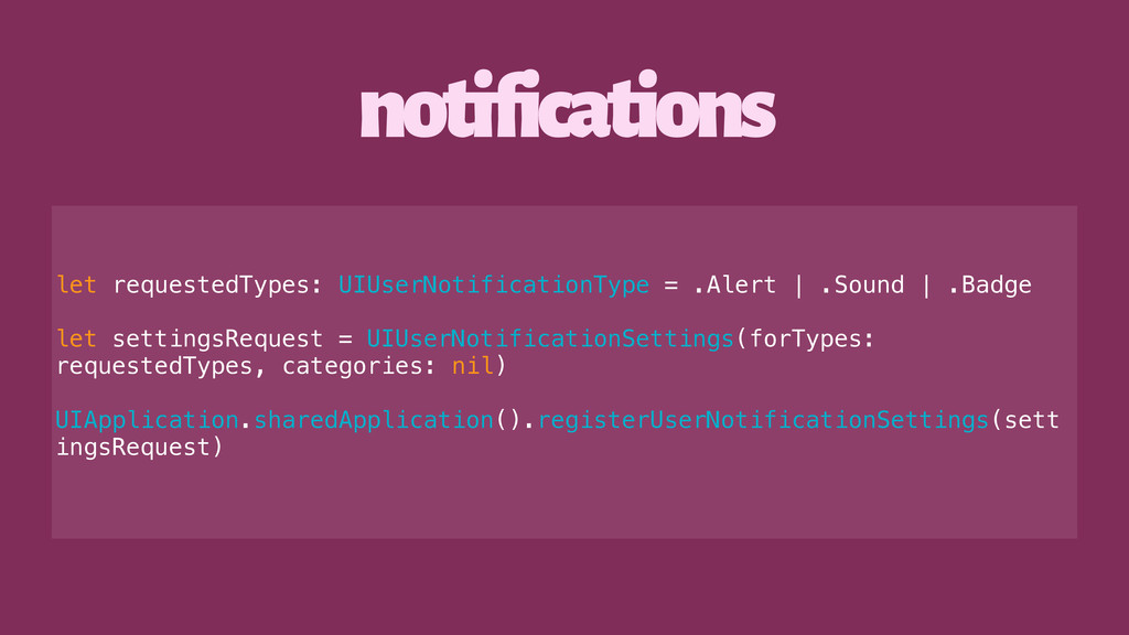 notifications let requestedTypes: UIUserNotific...