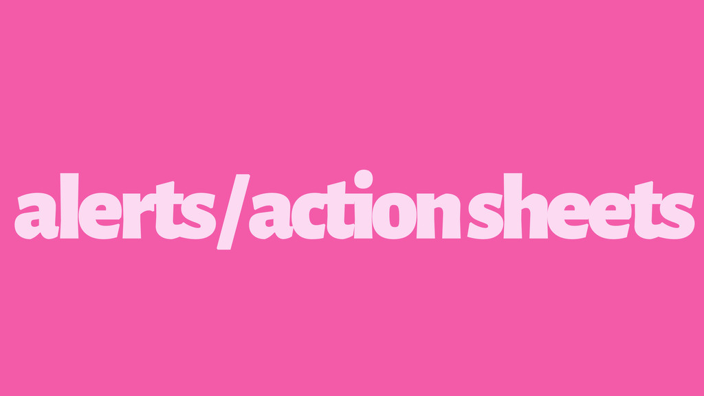 alerts / action sheets