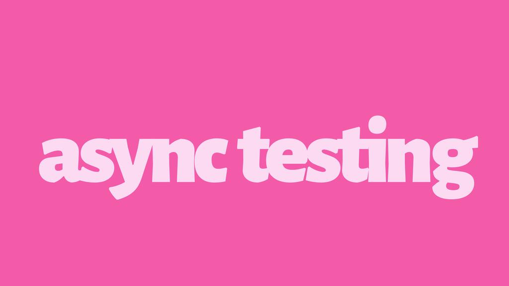 async testing