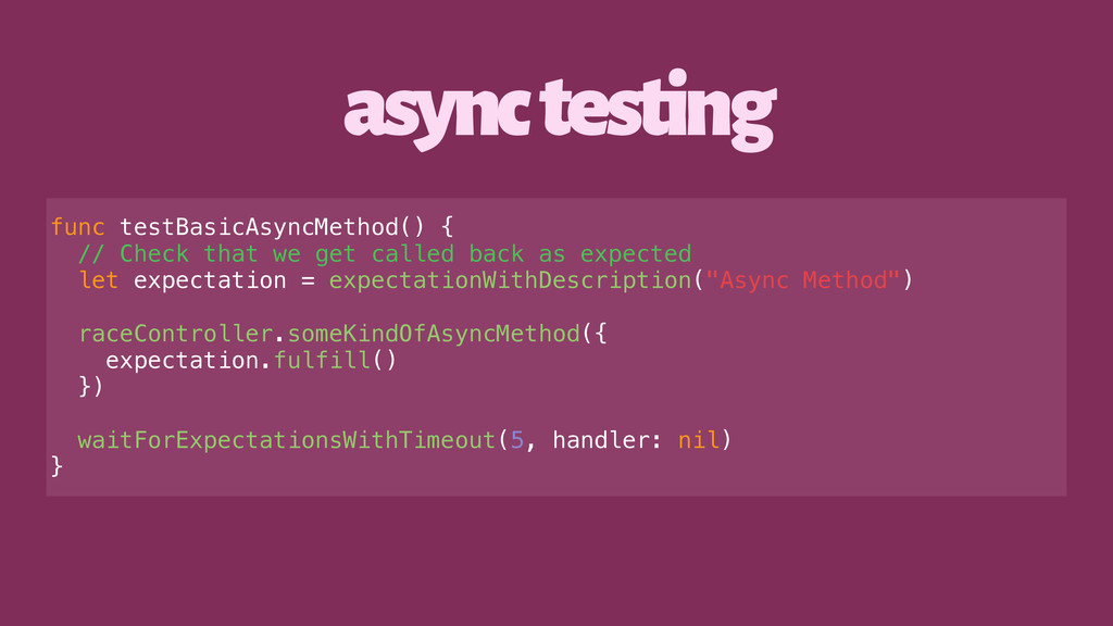 async testing func testBasicAsyncMethod() { // ...