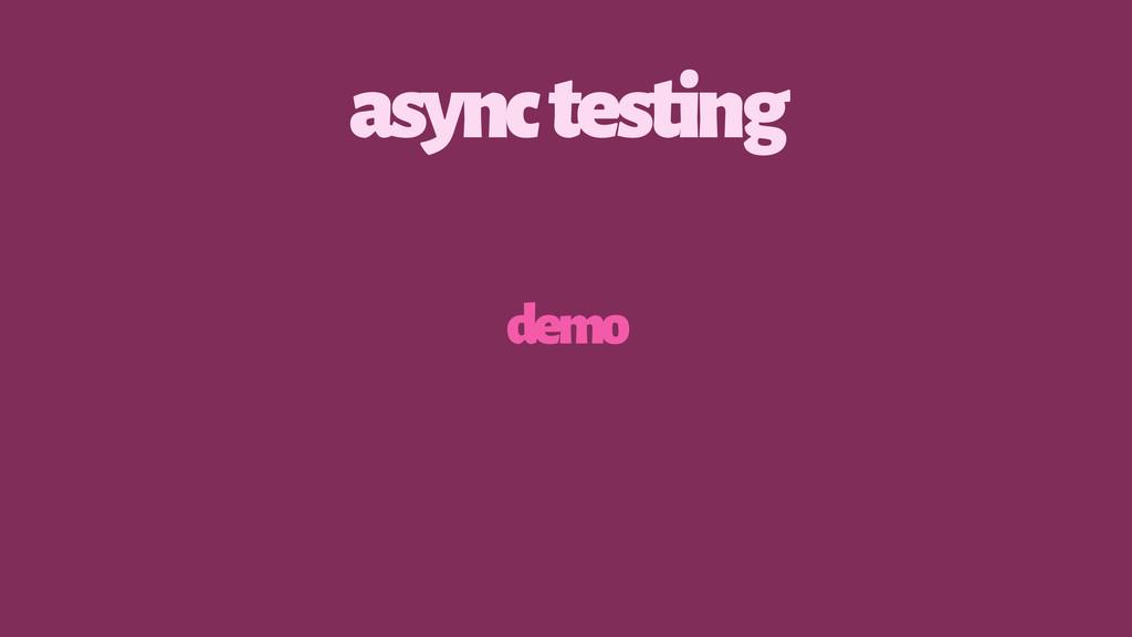 async testing demo