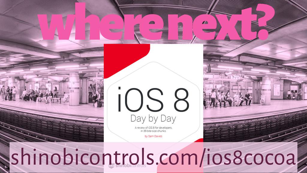 where next? shinobicontrols.com/ios8cocoa