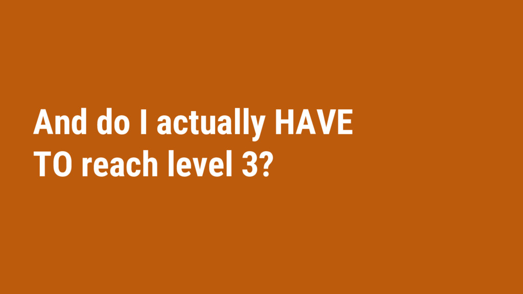 And do I actually HAVE TO reach level 3?
