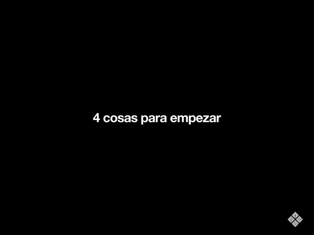 4 cosas para empezar