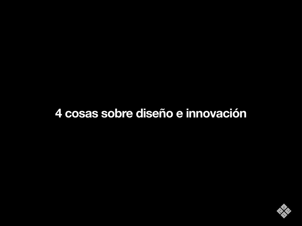 4 cosas sobre diseño e innovación