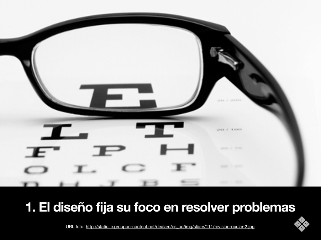 1. El diseño fija su foco en resolver problemas...