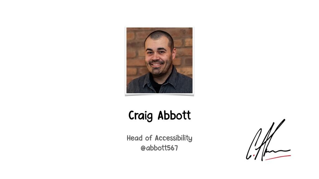 Craig Abbott Head of Accessibility @abbott567