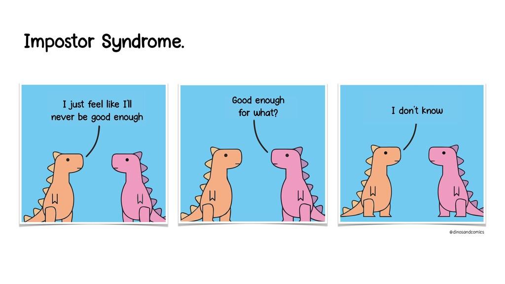 Impostor Syndrome. I just feel like I'll never ...