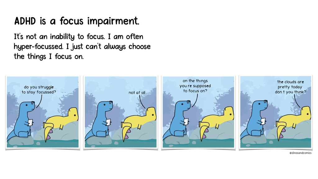 ADHD is a focus impairment. It's not an inabili...