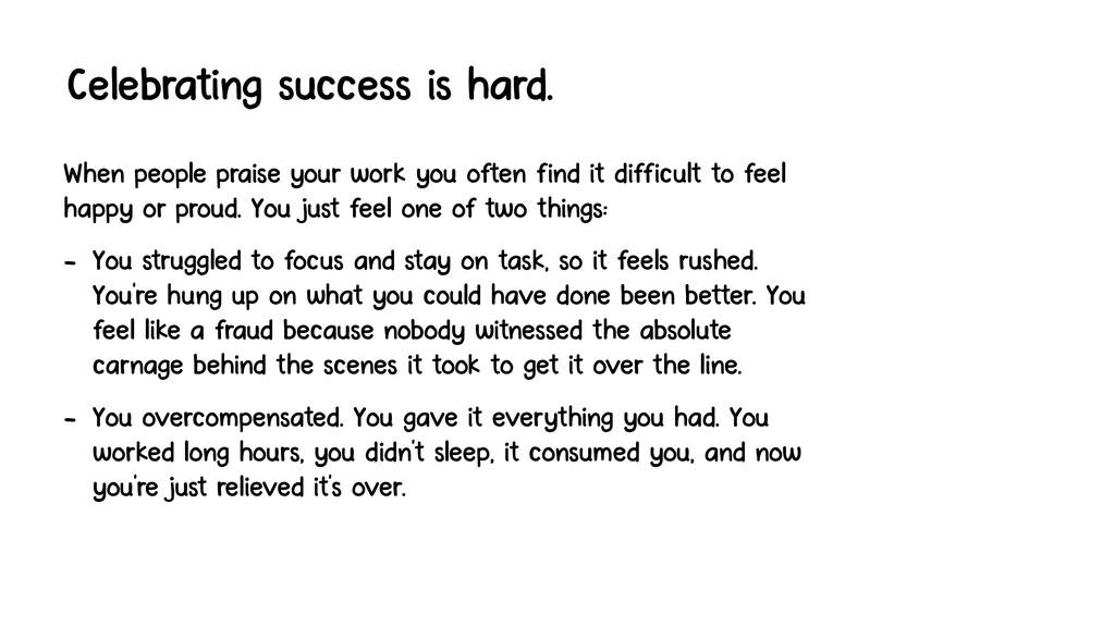 Celebrating success is hard. When people praise...
