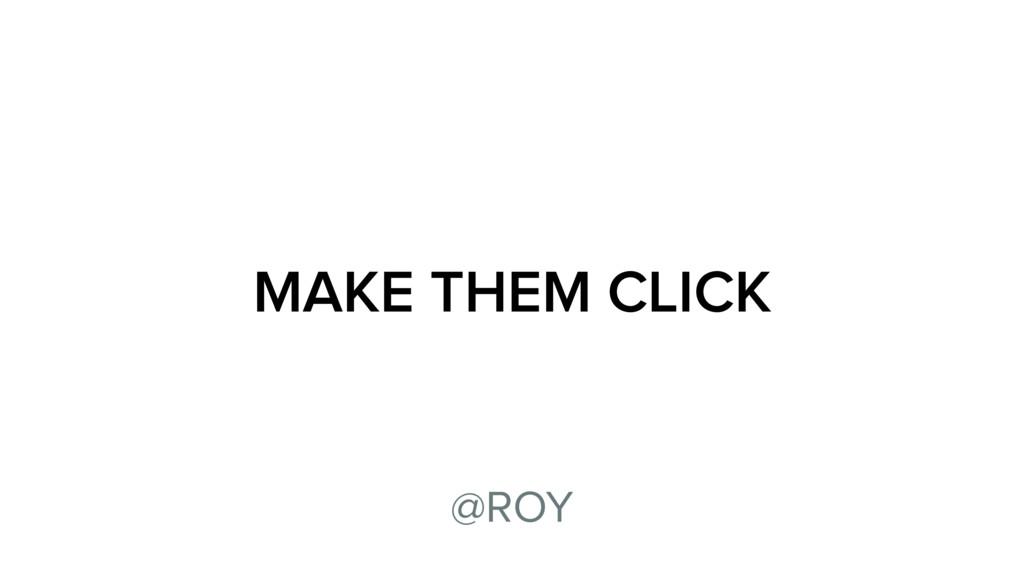 MAKE THEM CLICK @ROY
