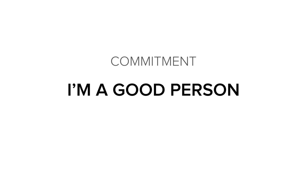 I'M A GOOD PERSON COMMITMENT