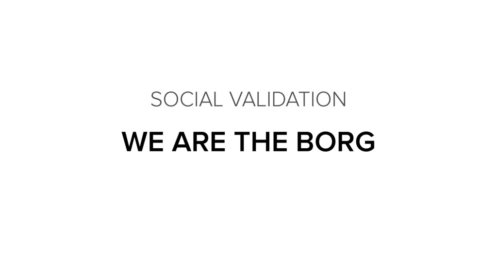 WE ARE THE BORG SOCIAL VALIDATION