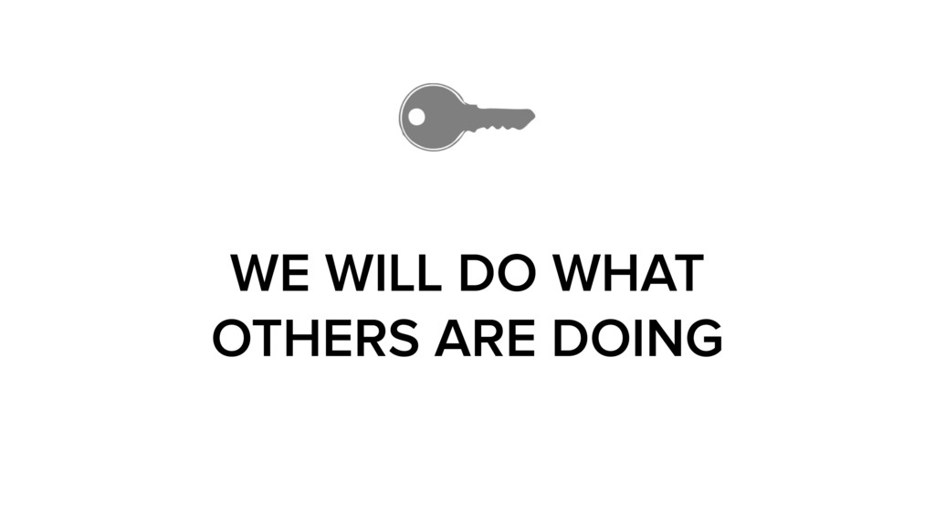 WE WILL DO WHAT OTHERS ARE DOING