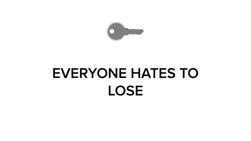 EVERYONE HATES TO LOSE