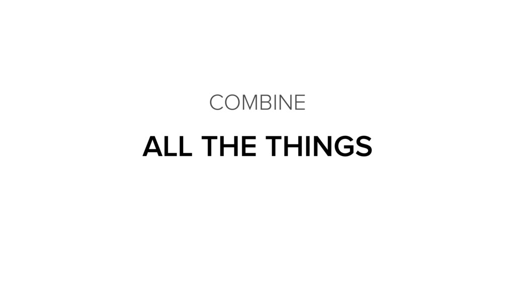 ALL THE THINGS COMBINE