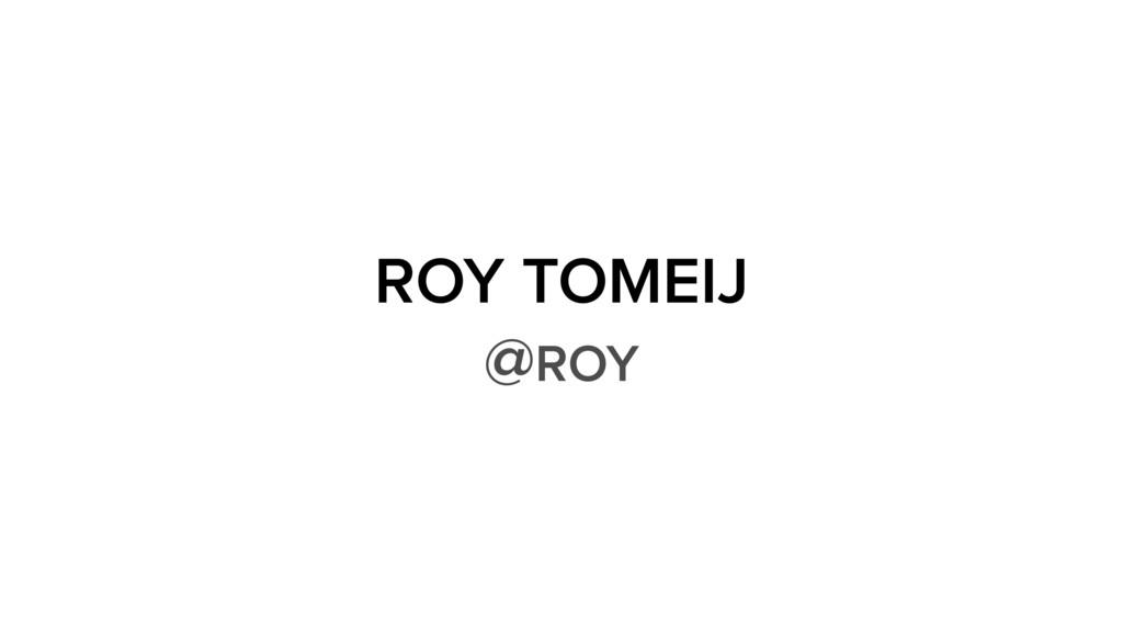 ROY TOMEIJ @ROY