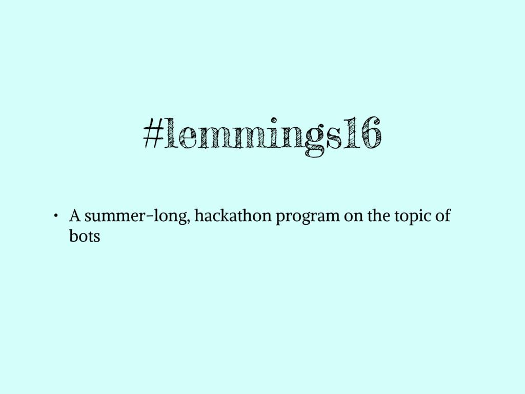 #lemmings16 • A summer-long, hackathon program ...