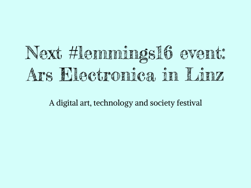 Next #lemmings16 event: Ars Electronica in Linz...