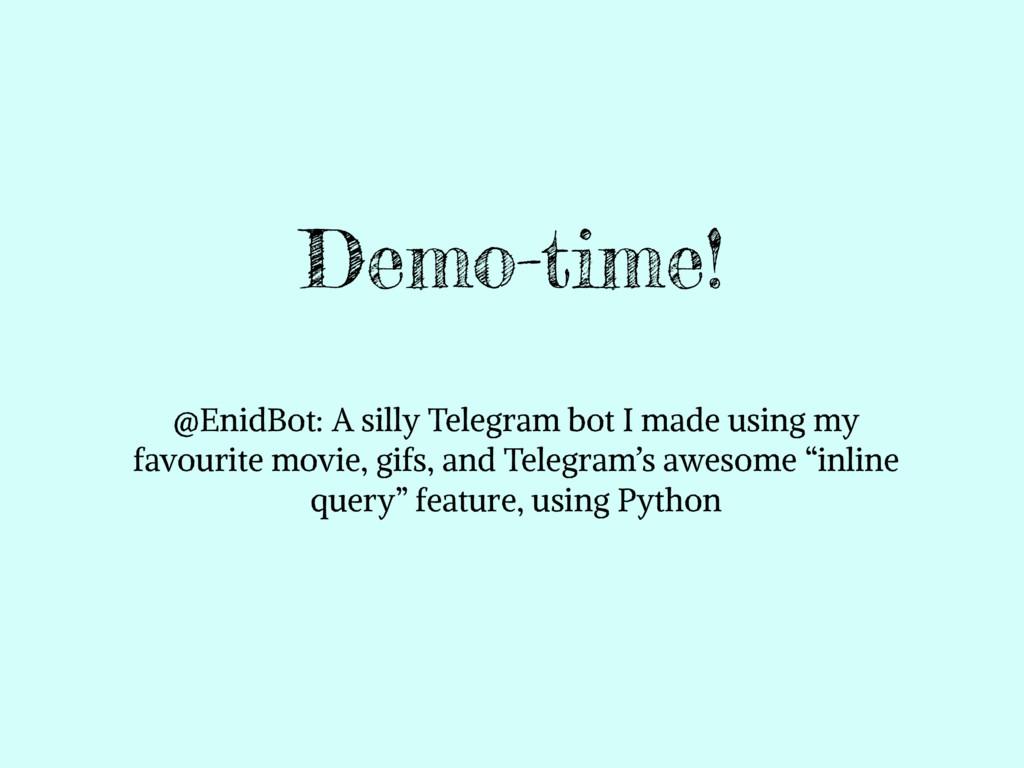 Demo-time! @EnidBot: A silly Telegram bot I mad...