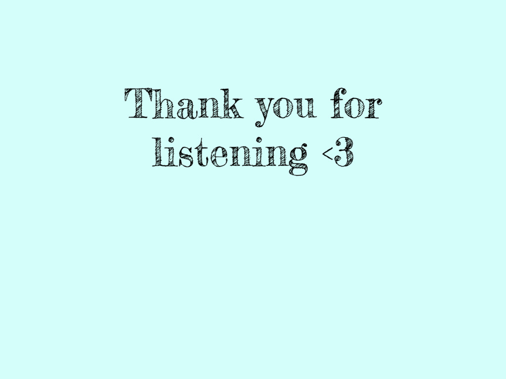 Thank you for listening <3