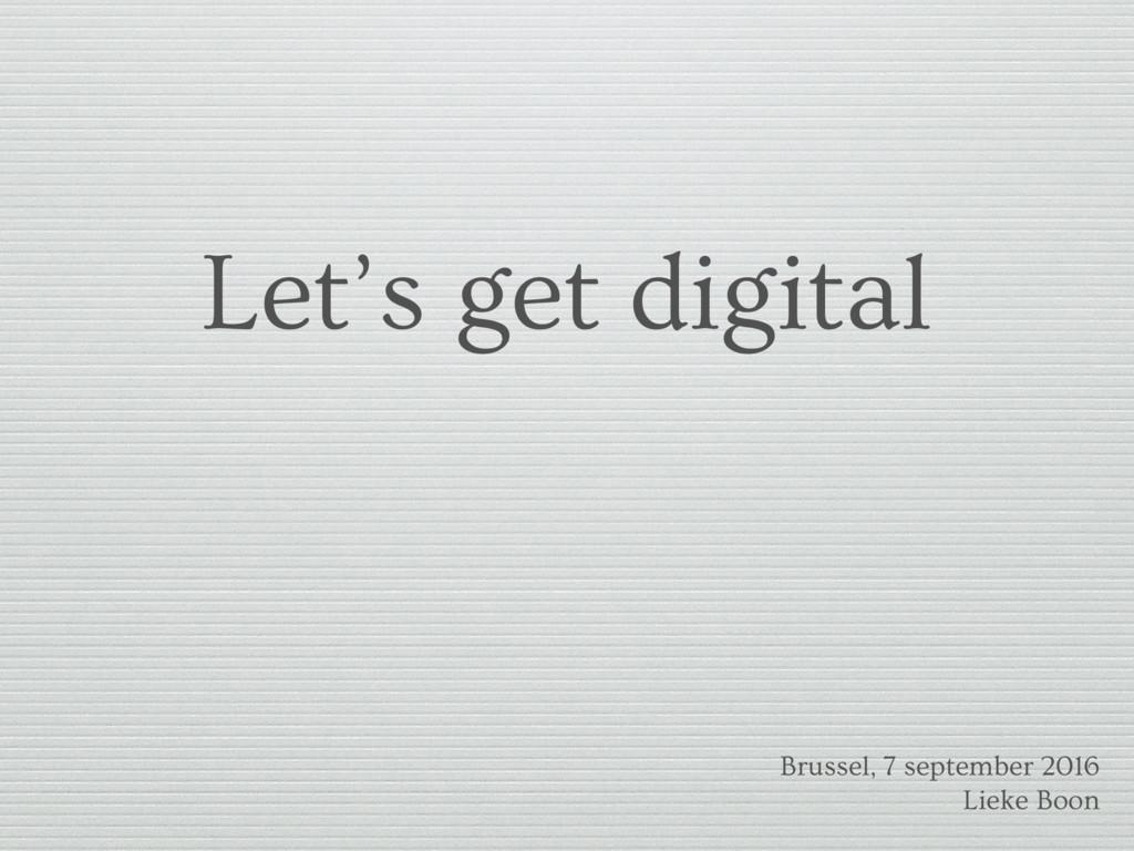 Let's get digital Brussel, 7 september 2016 Lie...