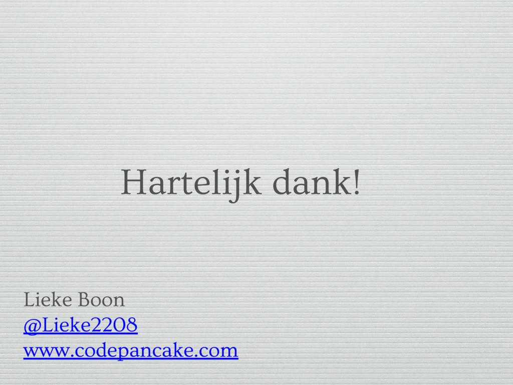 Hartelijk dank! Lieke Boon @Lieke2208 www.codep...