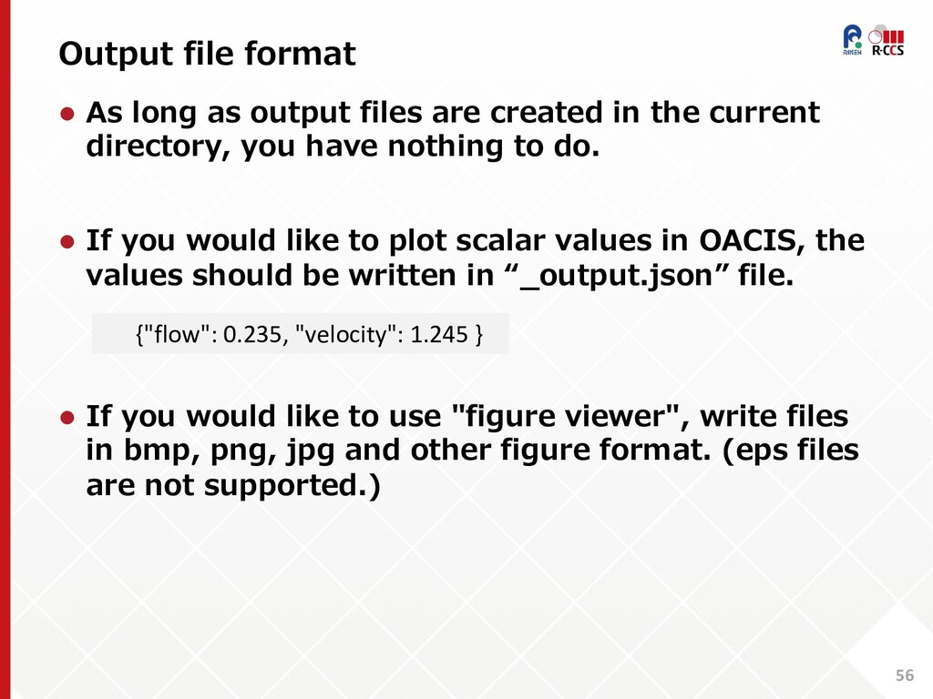Output file format 56 l As long as output files...
