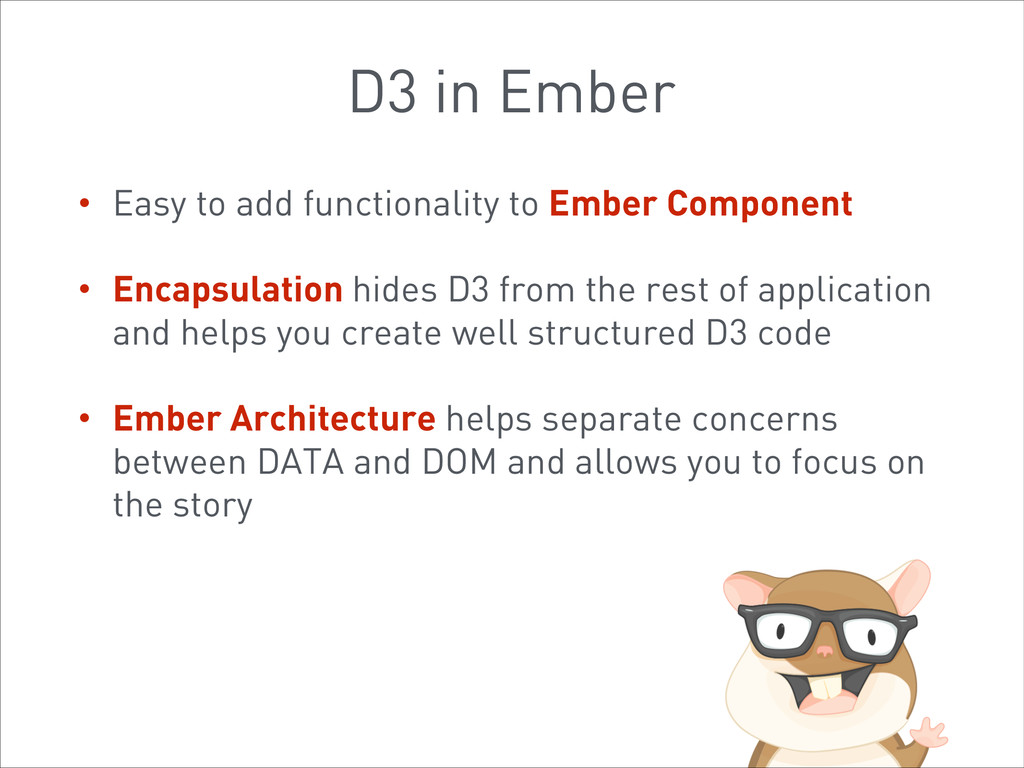 D3 in Ember • Easy to add functionality to Embe...