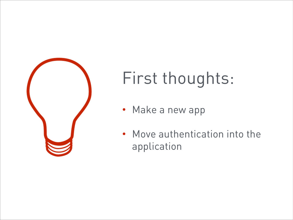 First thoughts: • Make a new app • Move authent...