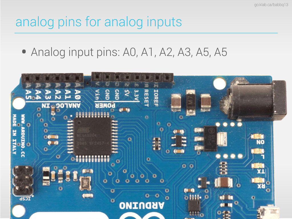 go.klab.ca/babbq13 analog pins for analog input...